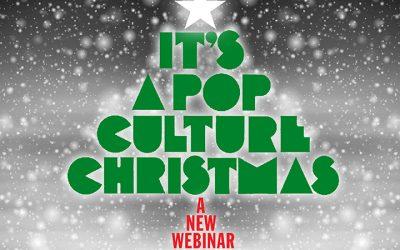 IT'S A POP CULTURE XMAS webinar 12/23!